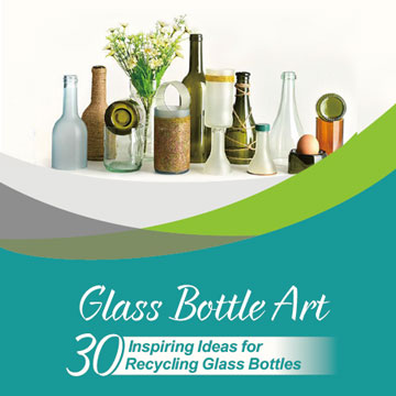 Glass Bottle Art: 30 Inspiring Ideas For Recycling Glass Bottles